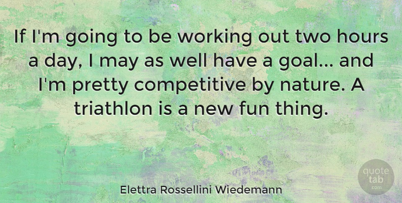 Elettra Rossellini Wiedemann Quote About Fun, Two, Goal: If Im Going To Be...