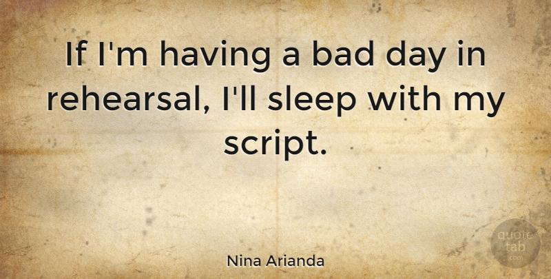 Nina Arianda: If I\'m having a bad day in rehearsal, I\'ll ...