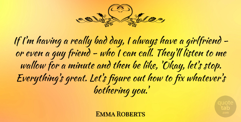 Emma Roberts Quote About Girlfriend, Bad Day, Bothering You: If Im Having A Really...