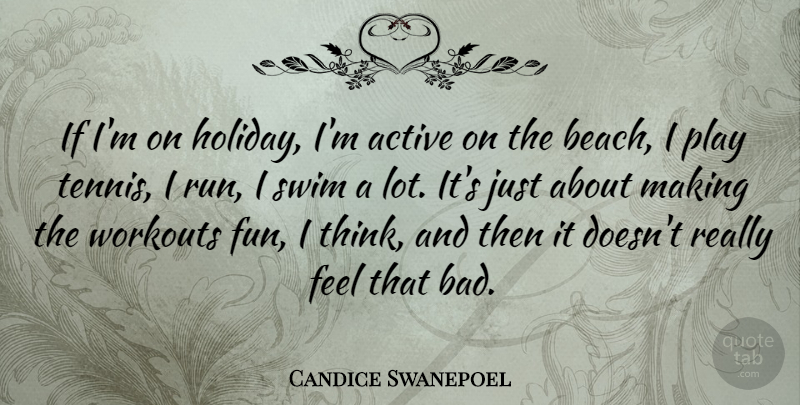 Candice Swanepoel Quote About Running, Beach, Workout: If Im On Holiday Im...