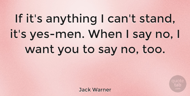 Jack Warner If Its Anything I Cant Stand Its Yes Men When I