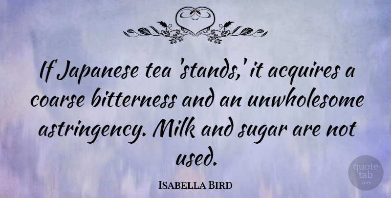 Isabella Bird Quote About Acquires, Bitterness, Japanese: If Japanese Tea Stands It...