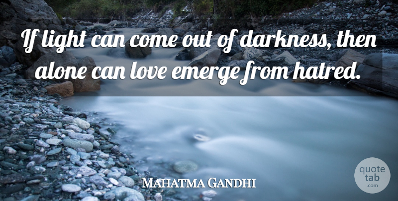 Mahatma Gandhi Quote About Love, Light, Hatred: If Light Can Come Out...