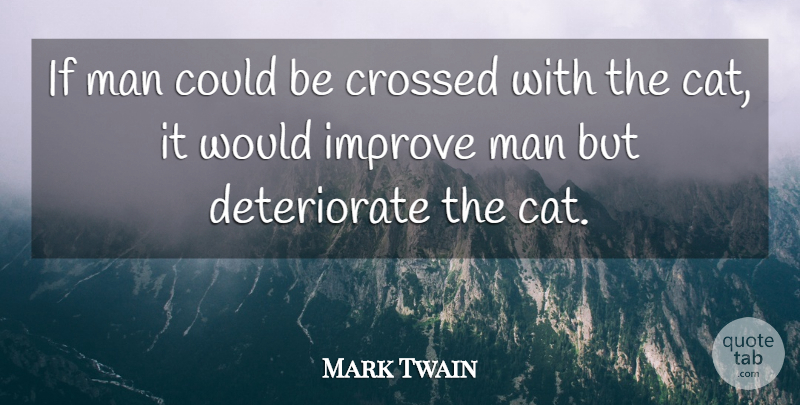 Mark Twain Quote About Inspiration, Cat, Men: If Man Could Be Crossed...