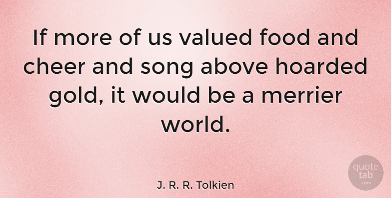 J. R. R. Tolkien Quote About Life, Happiness, Music: If More Of Us Valued...