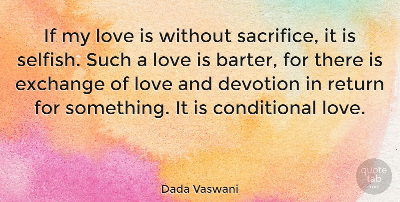 Dada Vaswani If My Love Is Without Sacrifice It Is Selfish Such A