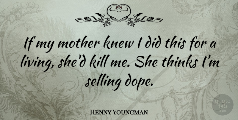 Henny Youngman: If my mother knew I did this for a living ...