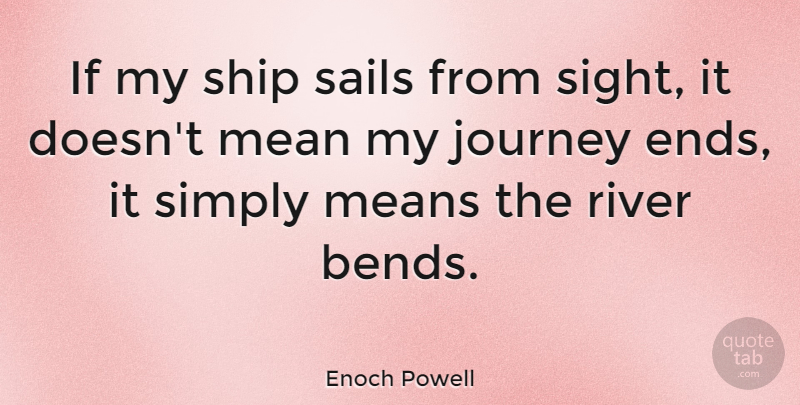 Enoch Powell If My Ship Sails From Sight It Doesnt Mean My
