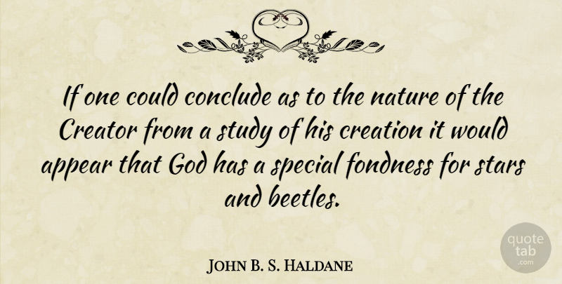 John B. S. Haldane Quote About Appear, Conclude, Creation, Creator, Fondness: If One Could Conclude As...