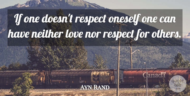 Ayn Rand Quote About Inspirational, Respect, Ethics: If One Doesnt Respect Oneself...