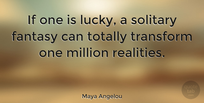 Maya Angelou If One Is Lucky A Solitary Fantasy Can Totally