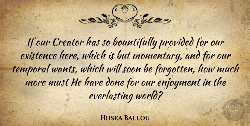 Hosea Ballou Quote About Heaven, Done, World: If Our Creator Has So...
