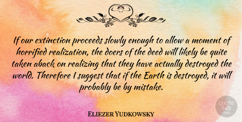 Eliezer Yudkowsky Quote About Allow, Deed, Destroyed, Doers, Extinction: If Our Extinction Proceeds Slowly...
