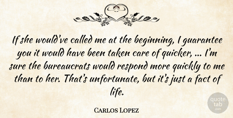 Carlos Lopez Quote About Care, Fact, Guarantee, Quickly, Respond: If She Wouldve Called Me...