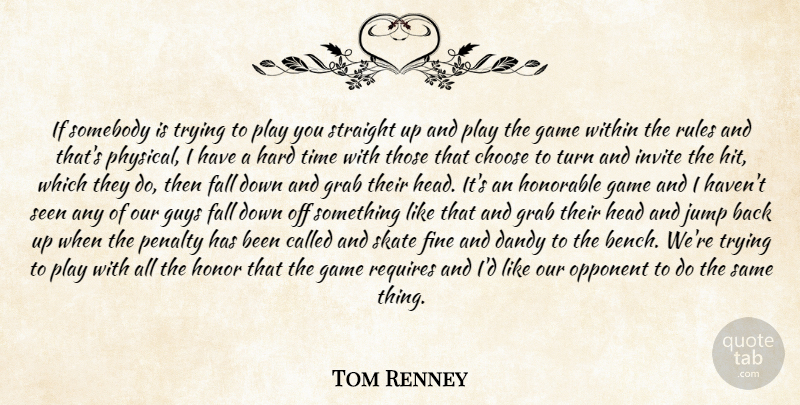 Tom Renney Quote About Choose, Dandy, Fall, Fine, Game: If Somebody Is Trying To...
