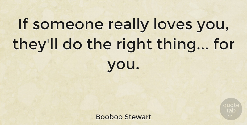 Booboo Stewart Quote About Love You, Ifs, Right Thing: If Someone Really Loves You...