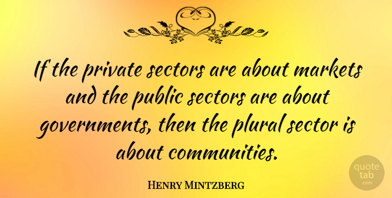 Henry Mintzberg Quote About Government, Community, Private Sector: If The Private Sectors Are...