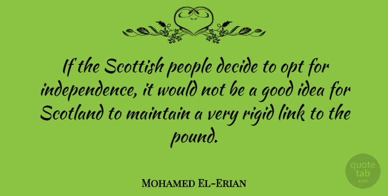 Mohamed El-Erian Quote About Good, Link, Maintain, People, Rigid: If The Scottish People Decide...