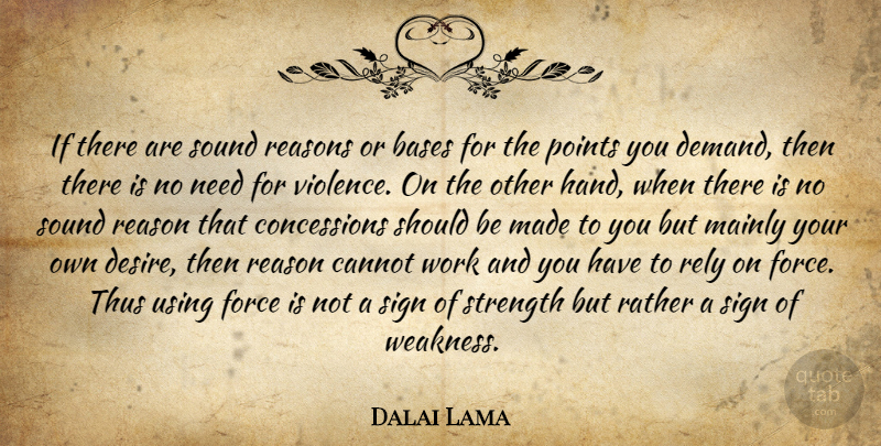 Dalai Lama Quote About Hands, Desire, Needs: If There Are Sound Reasons...