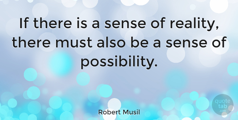 Robert Musil Quote About Reality, Possibility, Ifs: If There Is A Sense...