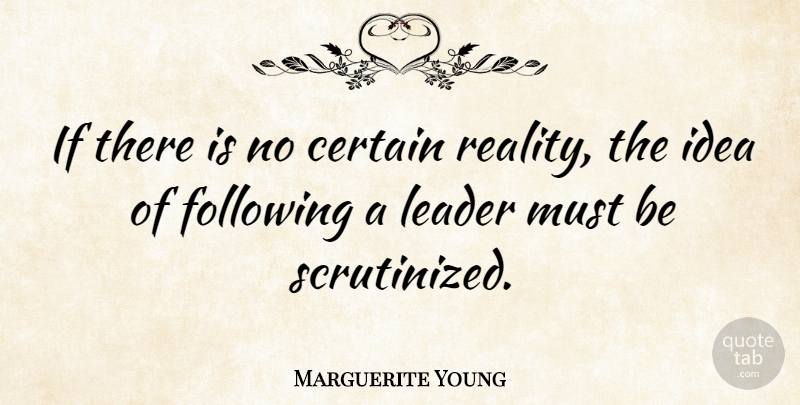 Marguerite Young Quote About Reality, Ideas, Leader: If There Is No Certain...