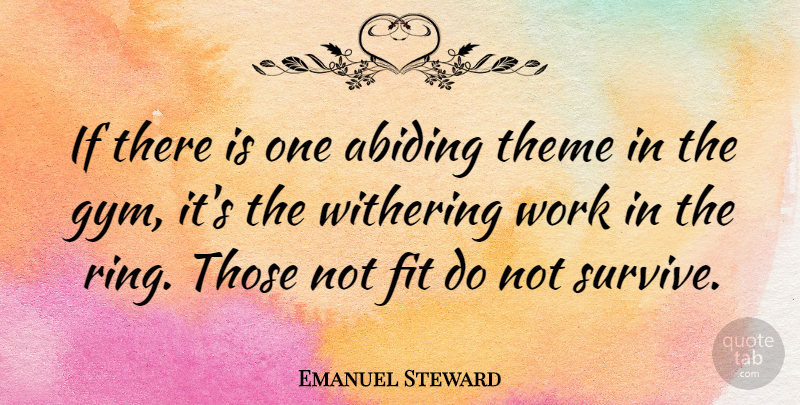Emanuel Steward Quote About Abiding, Fit, Theme: If There Is One Abiding...