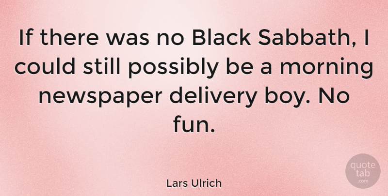 Lars Ulrich Quote About Morning, Fun, Boys: If There Was No Black...