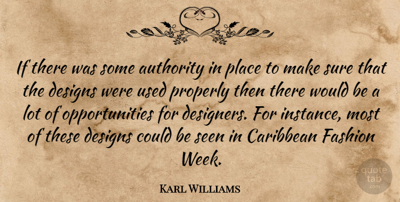 Karl Williams Quote About Authority, Caribbean, Designs, Fashion, Properly: If There Was Some Authority...