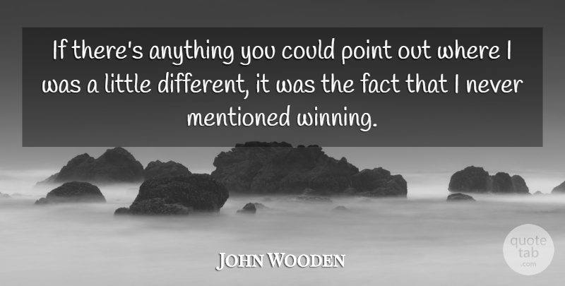 John Wooden Quote About Winning, Littles, Facts: If Theres Anything You Could...