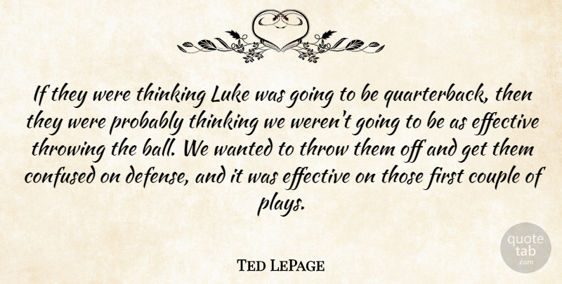 Ted LePage Quote About Confused, Couple, Effective, Luke, Thinking: If They Were Thinking Luke...