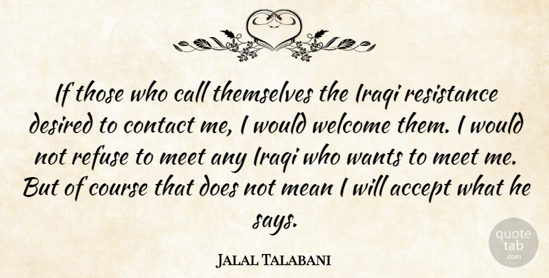 Jalal Talabani Quote About Accept, Call, Contact, Course, Desired: If Those Who Call Themselves...