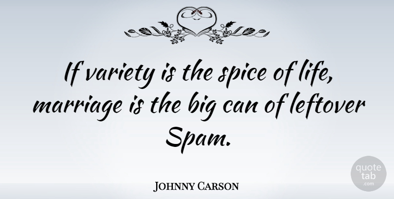 Johnny Carson Quote About Funny, Life, Marriage: If Variety Is The Spice...