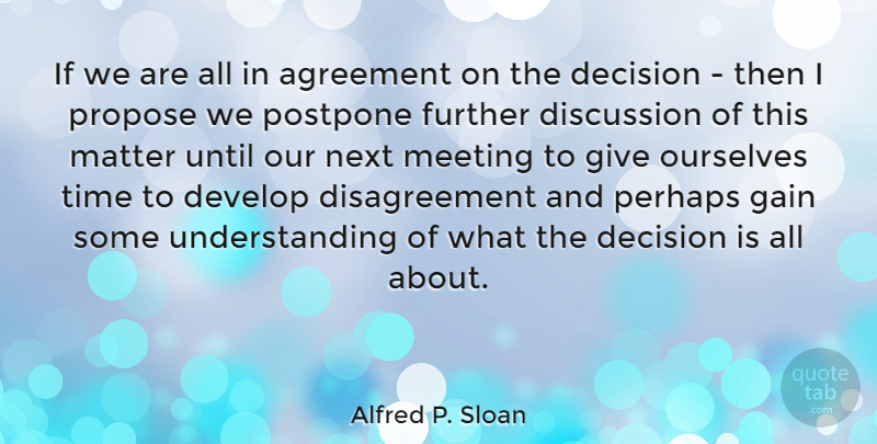 Alfred P. Sloan Quote About Agreement, Giving, Decision: If We Are All In...