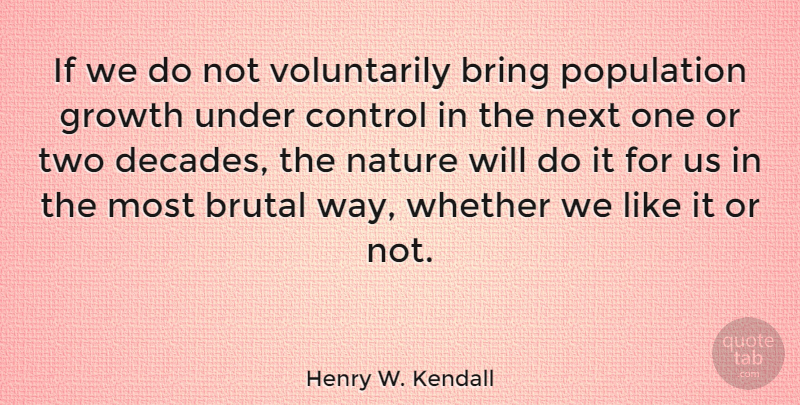 Henry W. Kendall Quote About Two, Growth, Way: If We Do Not Voluntarily...