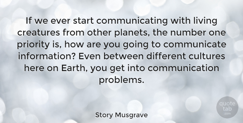 Story Musgrave Quote About Communication, Numbers, Priorities: If We Ever Start Communicating...