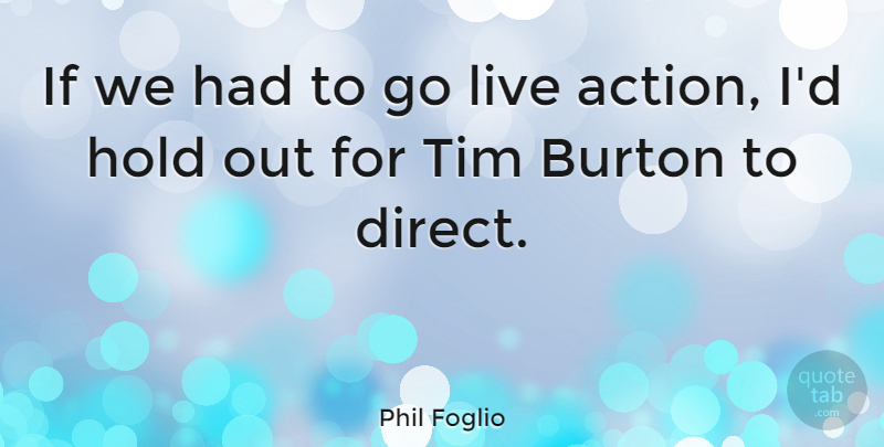 Phil Foglio Quote About Action, Ifs, Direct: If We Had To Go...
