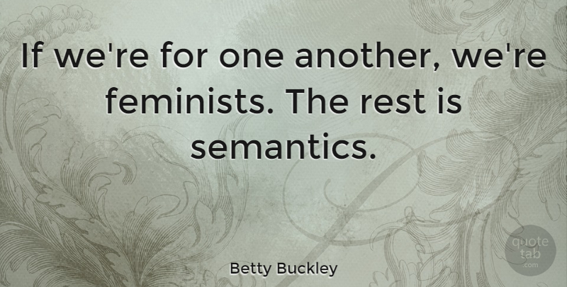 Betty Buckley Quote About Feminist, Ifs, Semantics: If Were For One Another...