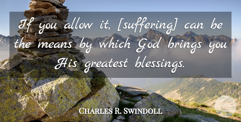 Charles R. Swindoll Quote About Mean, Blessing, Suffering: If You Allow It Suffering...
