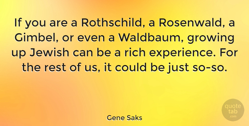 Gene Saks Quote About Experience, Growing, Jewish: If You Are A Rothschild...