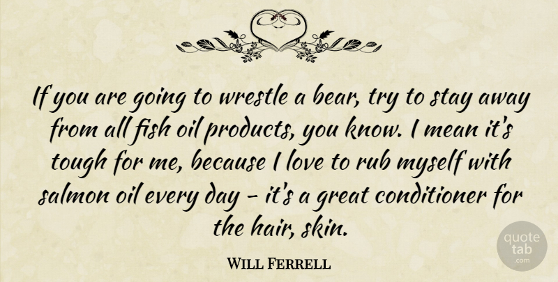 Will Ferrell: If you are going to wrestle a bear, try to stay away