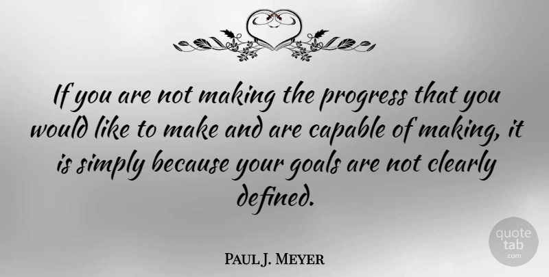 Paul J. Meyer Quote About Goal, Progress, Defined: If You Are Not Making...