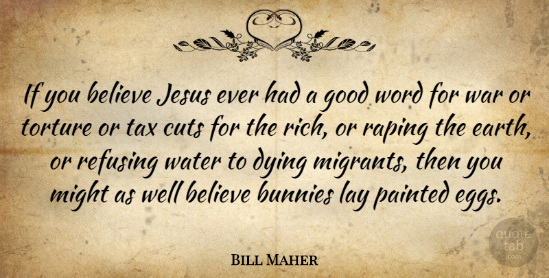 Bill Maher Quote About Jesus, War, Believe: If You Believe Jesus Ever...