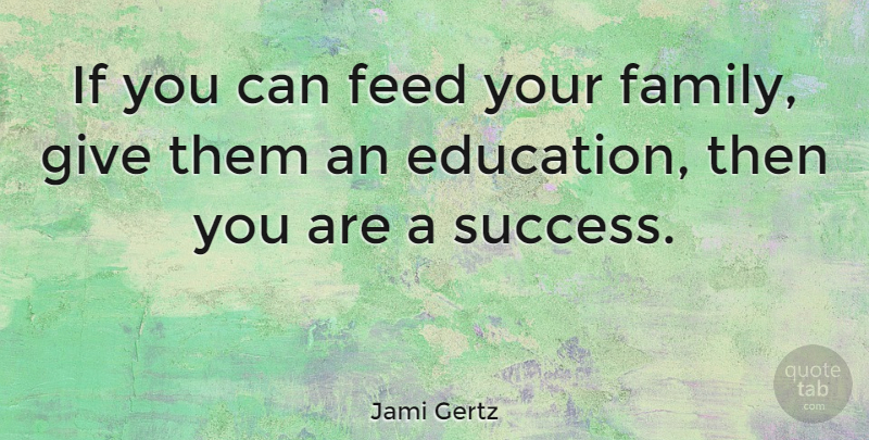 Jami Gertz Quote About Giving, Our Family, Ifs: If You Can Feed Your...