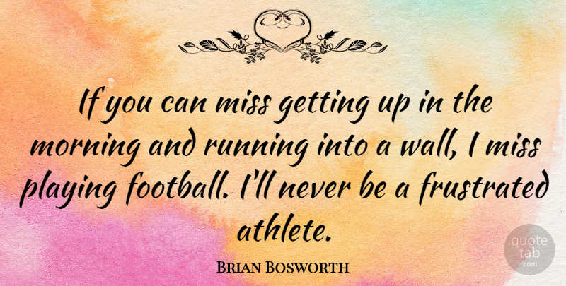 Brian Bosworth Quote About Football, Running, Morning: If You Can Miss Getting...