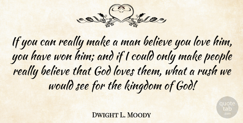 Dwight L. Moody Quote About Christian, Believe, Men: If You Can Really Make...