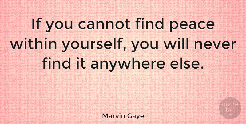Marvin Gaye If You Cannot Find Peace Within Yourself You Will