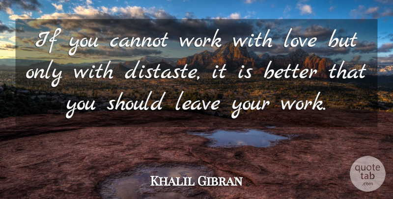 Khalil Gibran Quote About Love, Motivational, Family: If You Cannot Work With...