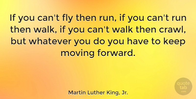 Martin Luther King, Jr. Quote About Inspirational, Inspiring, Moving On: If You Cant Fly Then...