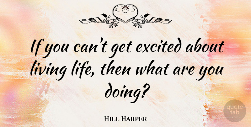 Hill Harper If You Cant Get Excited About Living Life Then What