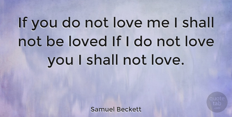 Samuel Beckett Quote About Love, Love You, Ifs: If You Do Not Love...